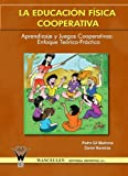 img - for La Educaci N F Sica Cooperativa : Aprendizaje y juegos cooperativos -Enfoque te rico-pr ctico (Spanish Edition) book / textbook / text book