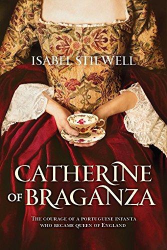 Catherine of Braganza: The courage of a portuguese Infanta who became Queen of England