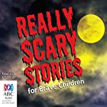Really Scary Stories for Brave Children | Victor Kelleher,Sophie Masson,Andrew Lansdown,Gary Crew,Alison Stewart,Ruth Park