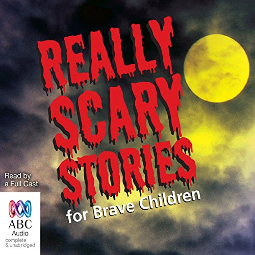 Unqualifiedly Scary Stories for Brave Children