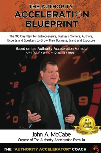 Authority Acceleration Blueprint: The 100 Day Plan for Entrepreneurs, Business Owners, Authors, Experts and Speakers to Grow Their Business, Brand, Income, Exposure While Serving More People [McCabe, Mr John A.] (Tapa Blanda)