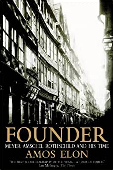 Book FOUNDER: MEYER AMSCHEL ROTHSCHILD AND HIS TIME by AMOS ELON (1998-05-03)