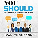 You Should: Distractions & Detours to Divine Destiny | Ivan Thompson