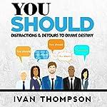 You Should: Distractions & Detours to Divine Destiny | Ivan Thompson