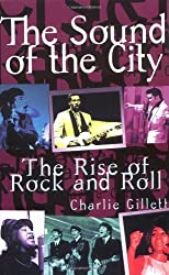 The Sound Of The City: The Rise Of Rock And Roll by Gillett Charlie (1996-03-22) Paperback