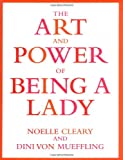The Art and Power of Being a Lady, Noelle Cleary and Dini von Mueffling, 0871137933