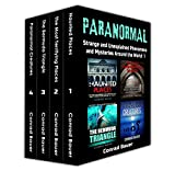 Paranormal: Strange and Unexplained Phenomena and Mysteries around the World Volume 1: 4 Books in 1: Haunted Places, Terrfying Places, Bermuda Triangle, and Paranormal Creatures