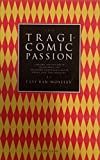 The Tragicomic Passion : Clowns, Fools and Madmen in Drama, Film and Literature, Faye Ran-Moseley, 0820415510