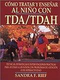 Como Tratar y Ensenar al Nino Con Tda/Tdah, Sandra F. Rief, 0130893978