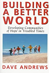 Building A Better World: Developing Communities of Hope in Troubled Times