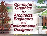 Computer Graphics for Architects Engineers and Environmental Designers, D. Dayton Reuter, 1581152426