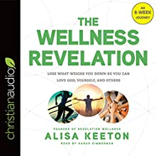 The Wellness Revelation: Lose What Weighs You Down So You Can Love God, Yourself, and Others Audiobook by Alisa Keeton Narrated by Sarah Zimmerman