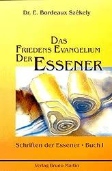 Das Friedens Evangelium der Essener. Die Schriften der Essener. Band 1
