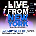 Live from New York: The Complete, Uncensored History of Saturday Night Live as Told by Its Stars, Writers, and Guests Audiobook by James Andrew Miller, Tom Shales Narrated by Christina Delaine, Paul Woodson