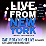 Live from New York: The Complete, Uncensored History of Saturday Night Live as Told by Its Stars, Writers, and Guests | James Andrew Miller,Tom Shales