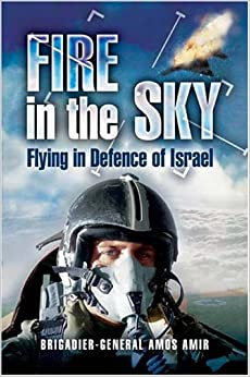 fire in the sky flying in defence of israel amos amir 9781844151561 books. Black Bedroom Furniture Sets. Home Design Ideas