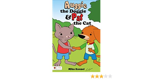 Auggie The Doggie And Pat The Cat Mike Konsul 9781629028682
