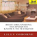 Organization: The Life Changing Magic of Order: Best Organizing Techniques Known to Mankind - 3rd Edition Audiobook by Lilly Osborne Narrated by Pam Rossi