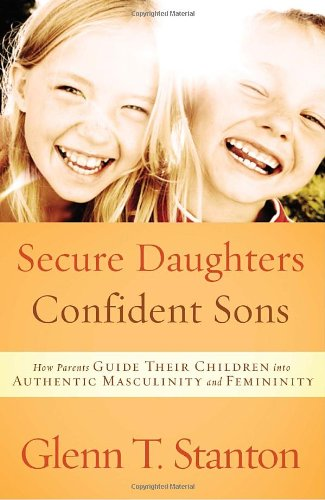 Secure Daughters, Confident Sons: How Parents Guide Their Children into Authentic Masculinity and Femininity cover