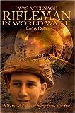 I Was a Teenage Rifleman in World War II, Earl Reitan, 0595665381