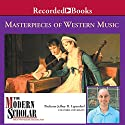 The Modern Scholar: Masterpieces of Western Music Lecture by Jeffrey Lependorf Narrated by Jeffrey Lependorf