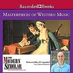 The Modern Scholar: Masterpieces of Western Music   Jeffrey Lependorf