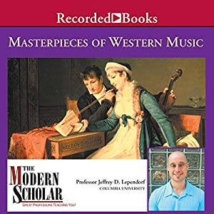 The Modern Scholar: Masterpieces of Western Music Lecture