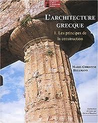 L'Architecture grecque, tome 1 : Les principes de la construction par Marie-Christine Hellmann
