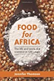 Food for Africa : The Life and Work of a Scientist in GM Crops, Thomson, Jennifer, 1920499814