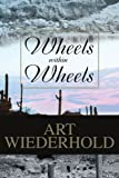 Wheels Within Wheels, Art Wiederhold, 0595270689
