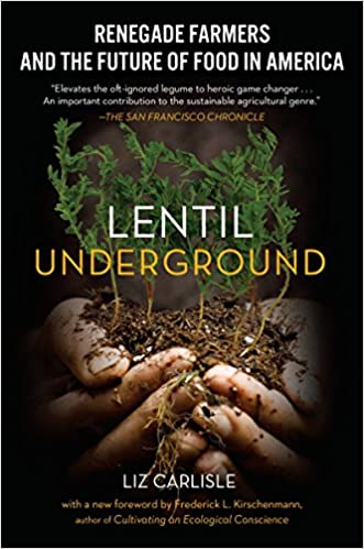 Lentil Underground Renegade Farmers And The Future Of Food