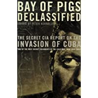 Bay of Pigs Declassified: The Secret CIA Report (National Security Archive Documents Readers)