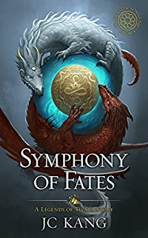 Symphony of Fates: A Legends of Tivara Story (The Dragon Songs Saga Book 4) by [Kang, JC]