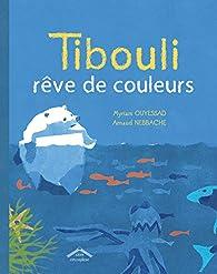 Tibouli rêve de couleurs par Myriam Ouyessad