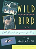 Wild Bird Photography, Tim Gallagher, 1558213104