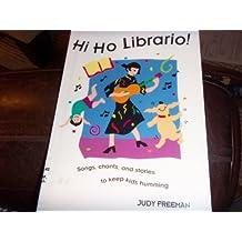 Hi Ho Librario: Songs, Chants, and Stories to Keep Kids Humming