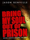img - for Bring My Soul Out of Prison. Revive,renew & Restore the Mind. by JASON RENVILLE (2008-08-01) book / textbook / text book