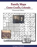 Family Maps of Custer County, Colorado : Homesteads Edition, Boyd, Greg, 1420302922