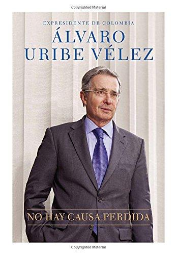 Descargar Libro No Hay Causa Perdida Alvaro Uribe Velez