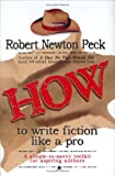 How to Write Fiction Like a Pro, Robert Newton Peck, 0929895851