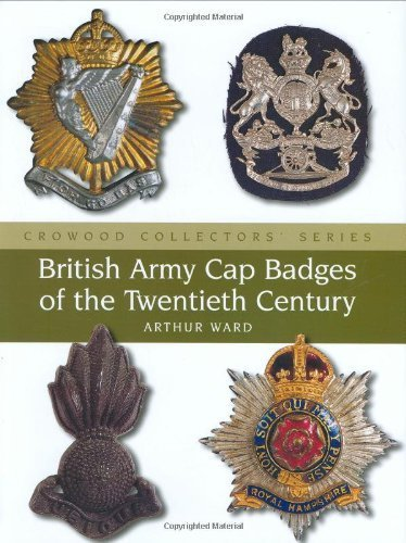 British Army Cap Badges of the Twentieth Century (Crowood Collectors' Series) by Ward, Arthur (2007) Hardcover