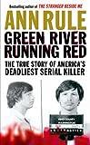 Green River, Running Red: The Real Story of the Green River Killer--America's Deadliest Serial Murderer: The True Story of America's Deadliest Serial Killer