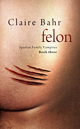 Felon (Spartan Family Vampires Book 3) by [Bahr, Claire]