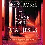 The Case for the Real Jesus | Lee Strobel