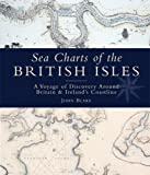 Sea Charts of the British Isles: A Voyage of Discovery Around Britain and Ireland's Coastline