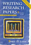 Writing Research Papers : A Complete Guide, Lester, James D., 0201536617