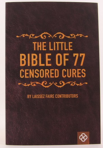 The Little Bible of 77 Censored Cures (The Secrets Of Underground Medicine Brad Lemley)