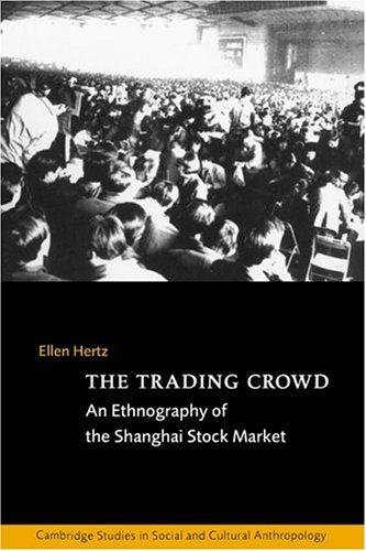 The Trading Crowd: An Ethnography of the Shanghai Stock Market (Cambridge Studies in Social and Cultural Anthropology)