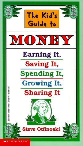 The Kid's Guide to Money: Earning It, Saving It, Spending It, Growing It, Sharing It (Scholastic Reference)