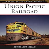 Union Pacific Railroad, Joe Welsh and Kevin J. Holland, 0760333394